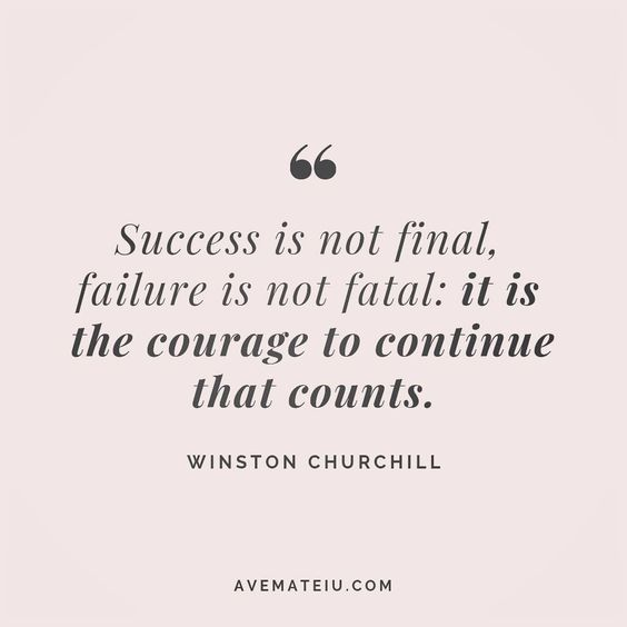 Success Is Not Final Failure Is Not Fatal It Is The Courage To Continue That Counts Winston Churchill Quote 82 Ave Mateiu