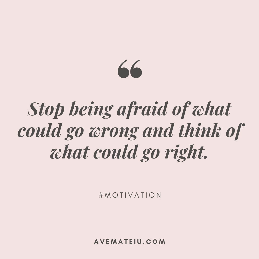 Stop being afraid of what could go wrong and think of what could go right. Quote 355 - Motivational Quotes, Deep Quotes, Love Quotes, To live by Quotes, Inspirational Quotes, Positive Quotes, About Strength Quotes, Life Quotes, Confidence Quotes, Happy Quotes, Success Quotes, Faith Quotes, Encouragement Quotes, Wisdom Quotes https://avemateiu.com/quotes/